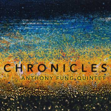 "Anthony Fung Quintet - ""Chronicles"" (2014)"